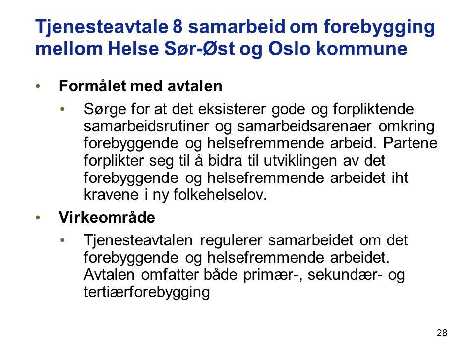 28 Tjenesteavtale 8 samarbeid om forebygging mellom Helse Sør-Øst og Oslo kommune Formålet med avtalen Sørge for at det eksisterer gode og forpliktend
