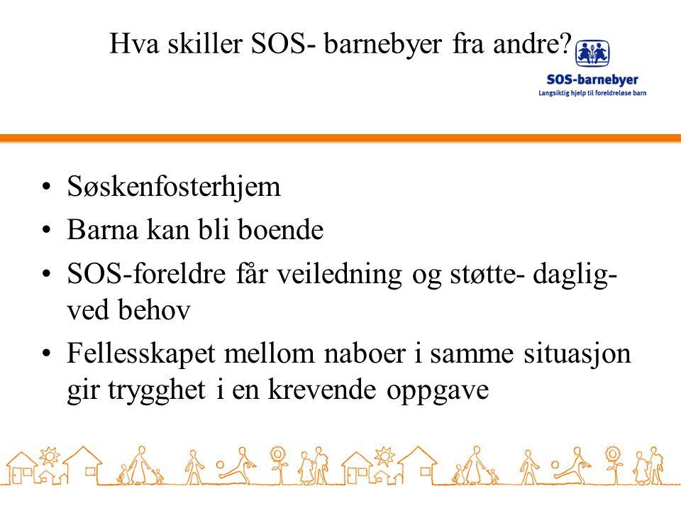Hva skiller SOS- barnebyer fra andre? Søskenfosterhjem Barna kan bli boende SOS-foreldre får veiledning og støtte- daglig- ved behov Fellesskapet mell