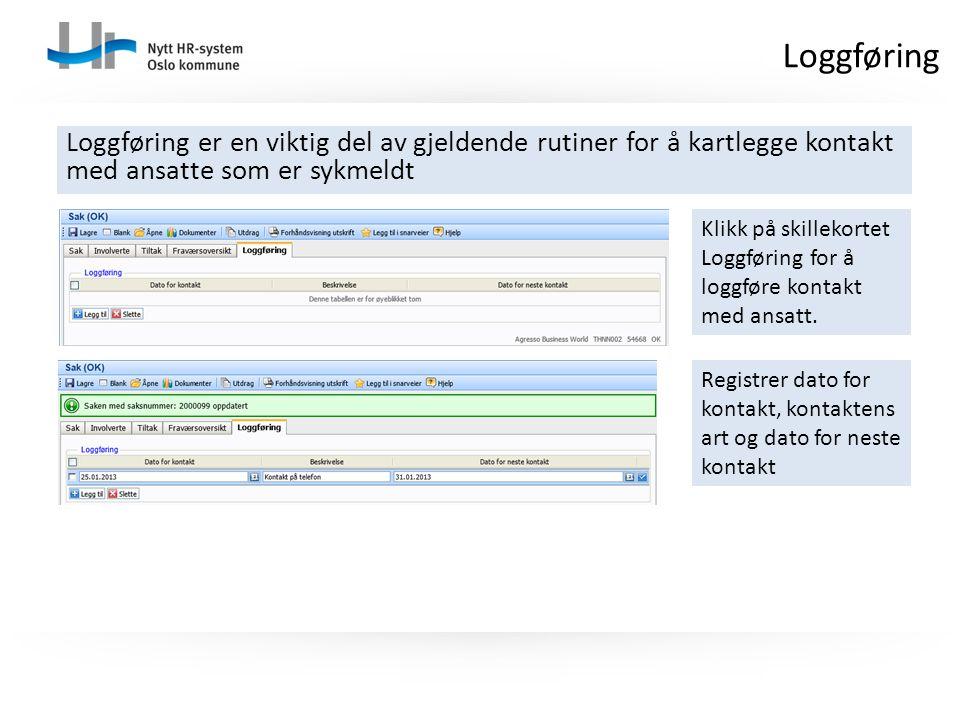 Loggføring er en viktig del av gjeldende rutiner for å kartlegge kontakt med ansatte som er sykmeldt Loggføring Klikk på skillekortet Loggføring for å loggføre kontakt med ansatt.