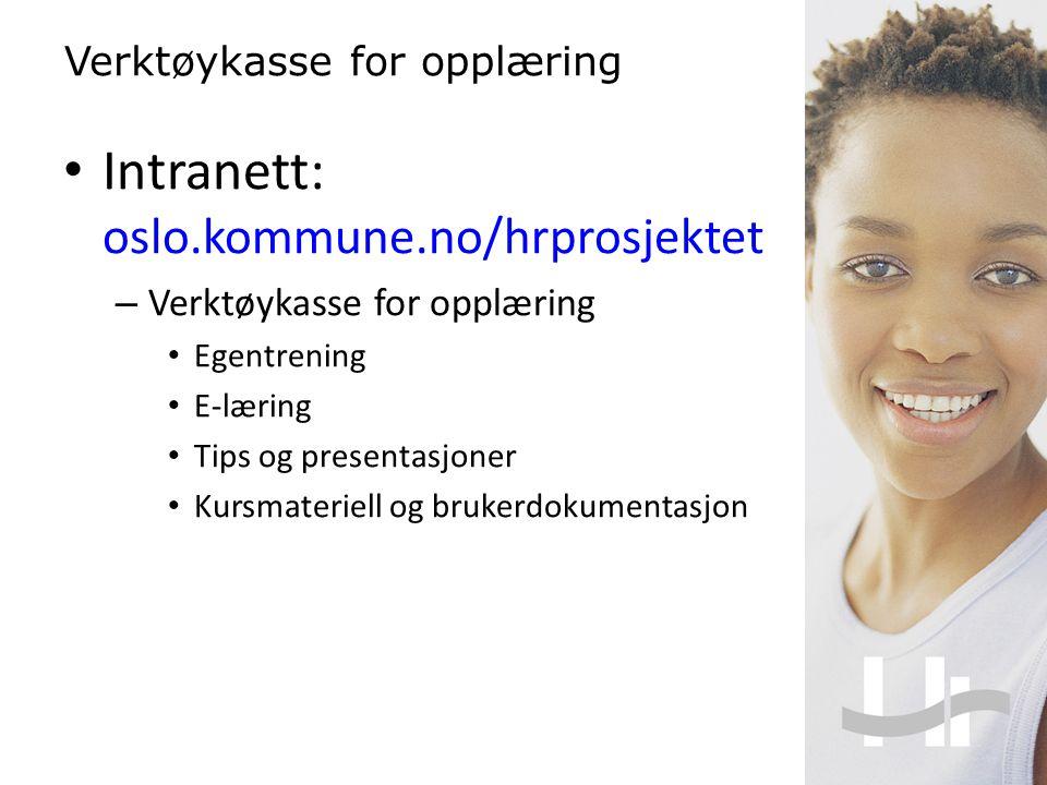 Intranett: oslo.kommune.no/hrprosjektet – Verktøykasse for opplæring Egentrening E-læring Tips og presentasjoner Kursmateriell og brukerdokumentasjon Verktøykasse for opplæring