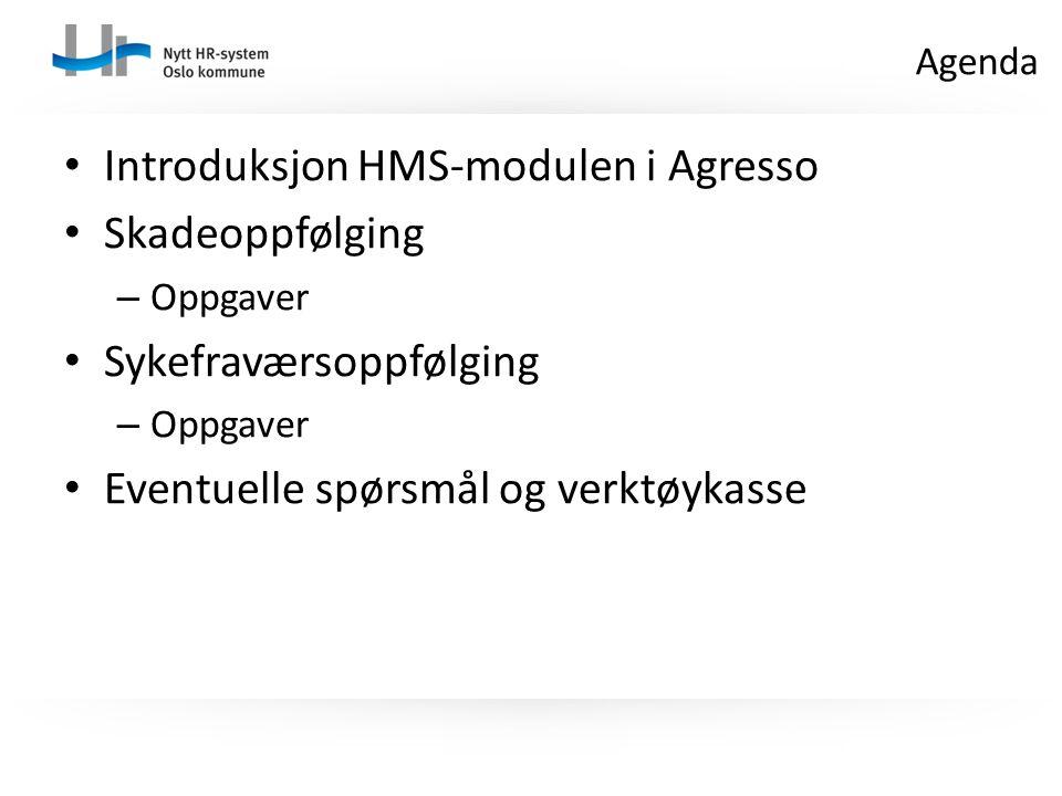 Introduksjon HMS-modulen i Agresso Skadeoppfølging – Oppgaver Sykefraværsoppfølging – Oppgaver Eventuelle spørsmål og verktøykasse Agenda
