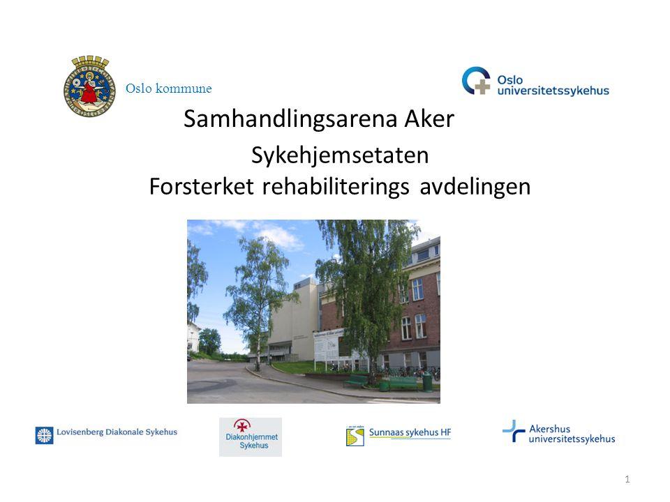 Samhandlingsarena Aker Oslo kommune 1 Sykehjemsetaten Forsterket rehabiliterings avdelingen
