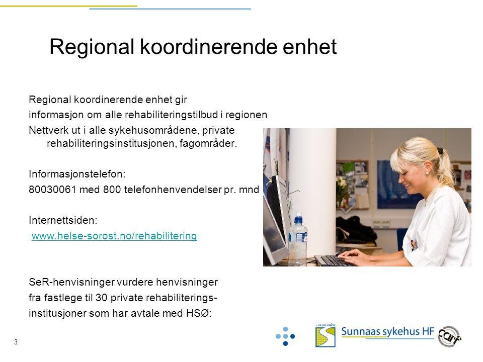3 Regional koordinerende enhet Regional koordinerende enhet gir informasjon om alle rehabiliteringstilbud i regionen Nettverk ut i alle sykehusområdene, private rehabiliteringsinstitusjonen, fagområder.