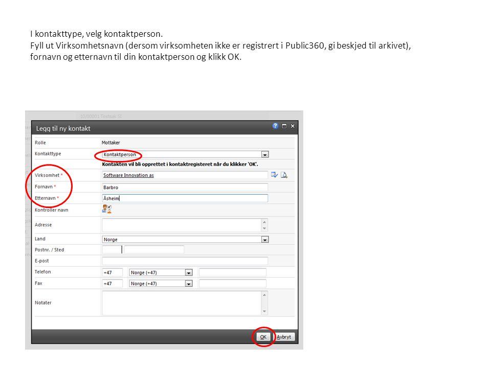 I kontakttype, velg kontaktperson. Fyll ut Virksomhetsnavn (dersom virksomheten ikke er registrert i Public360, gi beskjed til arkivet), fornavn og et