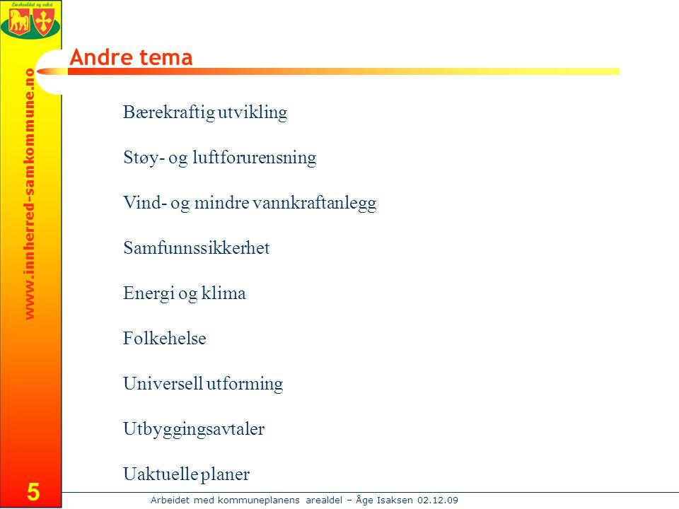 www.innherred-samkommune.no Arbeidet med kommuneplanens arealdel – Åge Isaksen 02.12.09 5 Andre tema Bærekraftig utvikling Støy- og luftforurensning V
