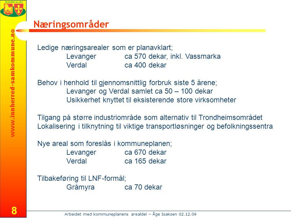 www.innherred-samkommune.no Arbeidet med kommuneplanens arealdel – Åge Isaksen 02.12.09 9 Hytteområder Ledige hyttearealer som er planavklart; Levangerca 70 hyttetomter Verdalca 80 hyttetomter Behov;usikkert på grunn av store variasjoner i tilbud Fortettinger innenfor eksisterende områder foretrekkes Tilleggsnæring – Ytterøya, Vera Motstå etableringslekkasje til blant annet Åre Nye hyttearealer som foreslås i kommuneplanen; Levangerca 150 hyttetomter Verdalca 70 hyttetomter Arealstørrelse;totalt bebygd areal 100 m 2 eller 120 m 2 hovedbygning 80 m 2 eller 90 m 2
