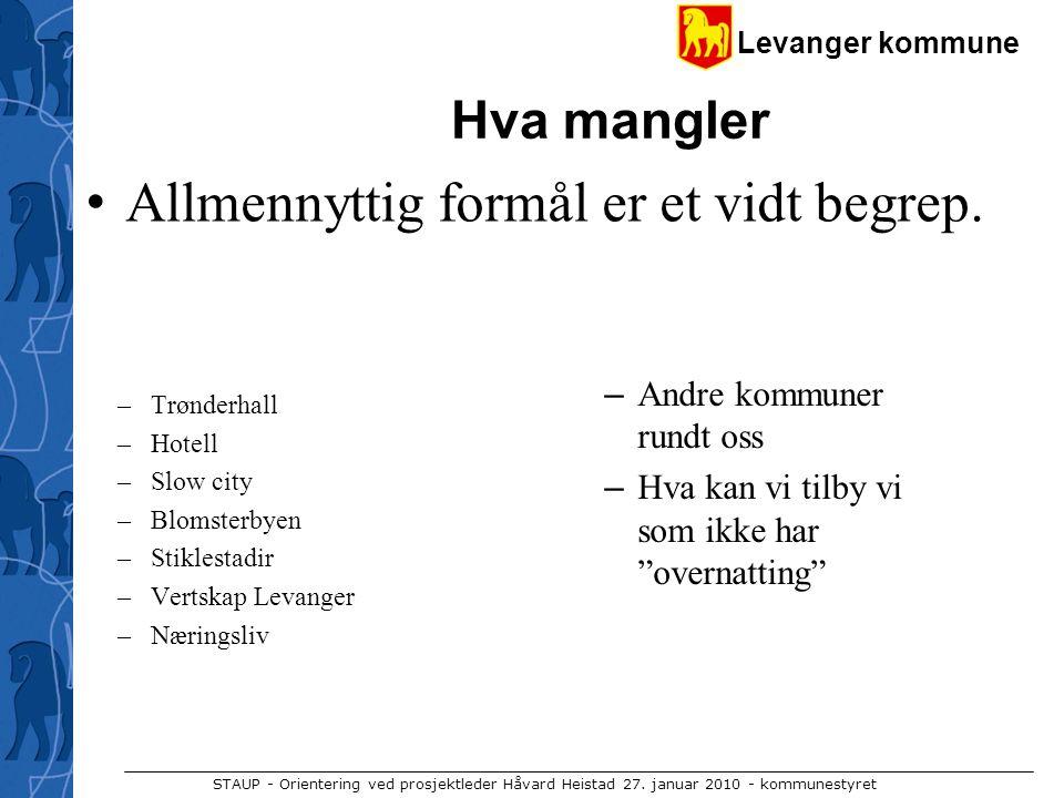 Levanger kommune STAUP - Orientering ved prosjektleder Håvard Heistad 27. januar 2010 - kommunestyret Hva mangler –Trønderhall –Hotell –Slow city –Blo