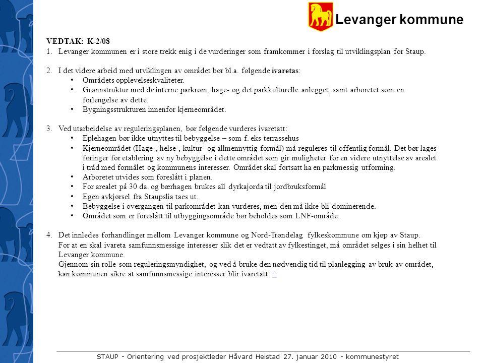 Levanger kommune STAUP - Orientering ved prosjektleder Håvard Heistad 27. januar 2010 - kommunestyret VEDTAK: K-2/08 1.Levanger kommunen er i store tr