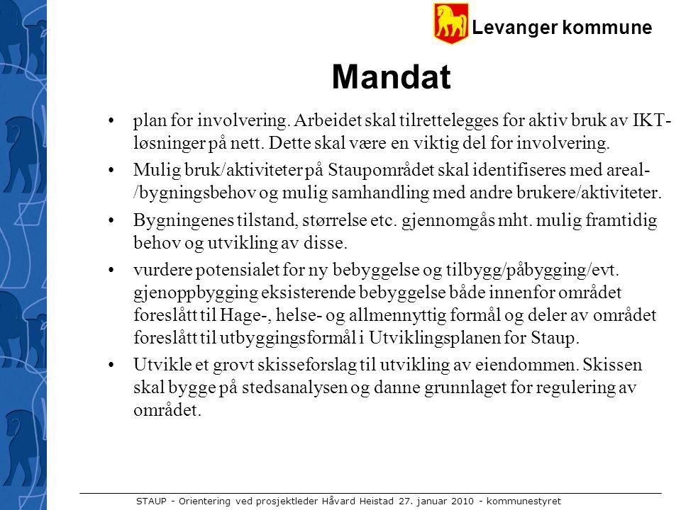 Levanger kommune STAUP - Orientering ved prosjektleder Håvard Heistad 27. januar 2010 - kommunestyret Mandat plan for involvering. Arbeidet skal tilre