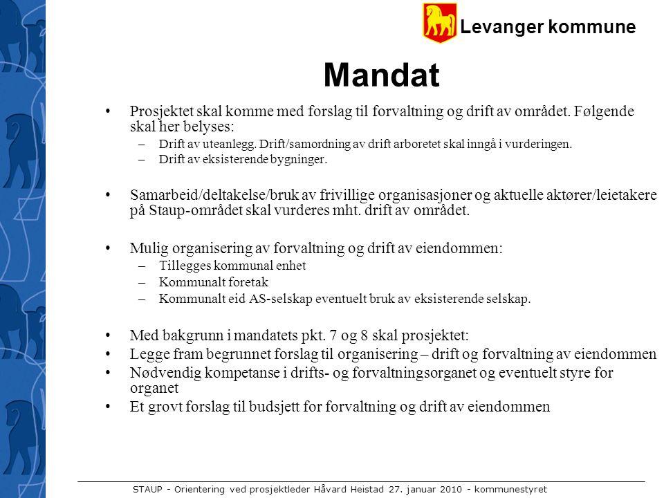 Levanger kommune STAUP - Orientering ved prosjektleder Håvard Heistad 27. januar 2010 - kommunestyret Mandat Prosjektet skal komme med forslag til for