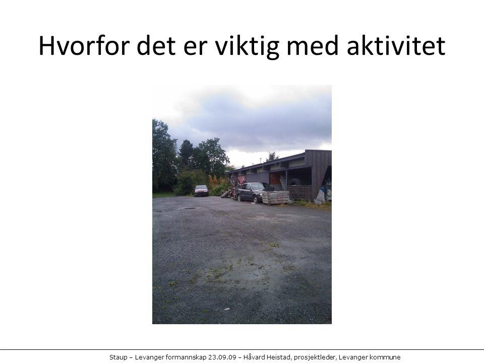 Staup – Levanger formannskap 23.09.09 – Håvard Heistad, prosjektleder, Levanger kommune Hvorfor det er viktig med aktivitet