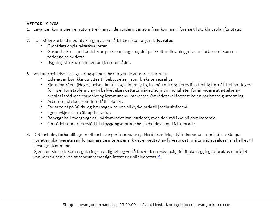 Staup – Levanger formannskap 23.09.09 – Håvard Heistad, prosjektleder, Levanger kommune VEDTAK: K-2/08 1.Levanger kommunen er i store trekk enig i de vurderinger som framkommer i forslag til utviklingsplan for Staup.