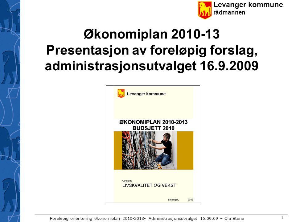 Levanger kommune rådmannen Foreløpig orientering økonomiplan 2010-2013- Administrasjonsutvalget 16.09.09 – Ola Stene 1 Økonomiplan 2010-13 Presentasjo