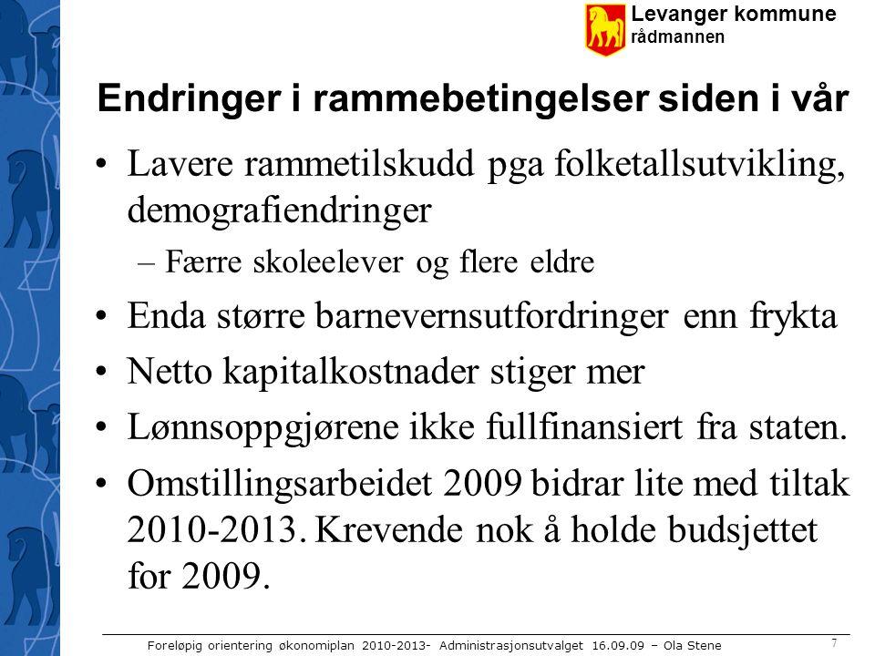 Levanger kommune rådmannen Foreløpig orientering økonomiplan 2010-2013- Administrasjonsutvalget 16.09.09 – Ola Stene 7 Endringer i rammebetingelser si