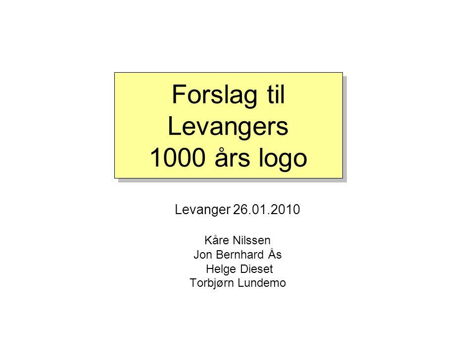 Forslag til Levangers 1000 års logo Levanger 26.01.2010 Kåre Nilssen Jon Bernhard Ås Helge Dieset Torbjørn Lundemo