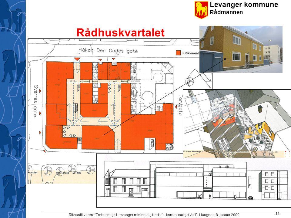 "Levanger kommune Rådmannen Riksantikvaren: ""Trehusmiljø i Levanger midlertidig fredet"" – kommunalsjef Alf B. Haugnes, 8. januar 2009 11 Rådhuskvartale"