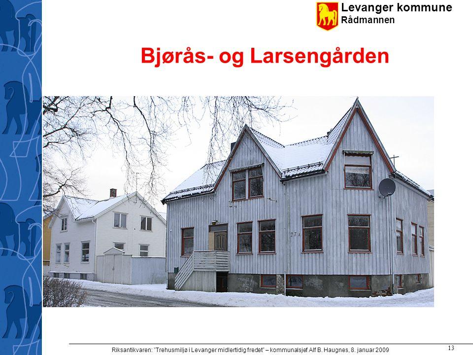 "Levanger kommune Rådmannen Riksantikvaren: ""Trehusmiljø i Levanger midlertidig fredet"" – kommunalsjef Alf B. Haugnes, 8. januar 2009 13 Bjørås- og Lar"