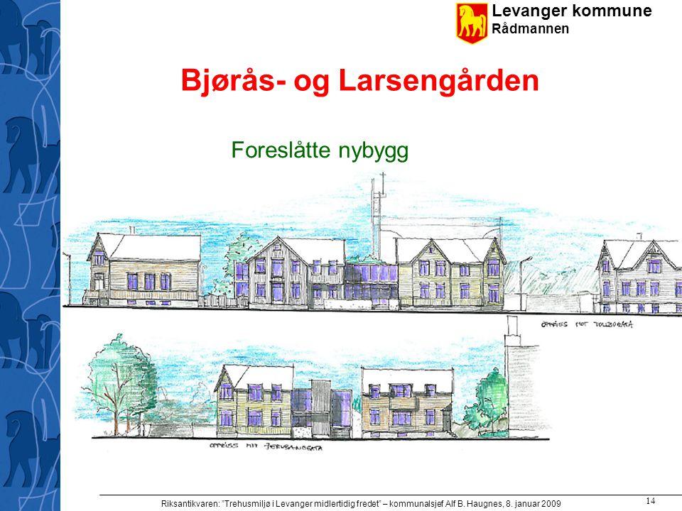 "Levanger kommune Rådmannen Riksantikvaren: ""Trehusmiljø i Levanger midlertidig fredet"" – kommunalsjef Alf B. Haugnes, 8. januar 2009 14 Bjørås- og Lar"