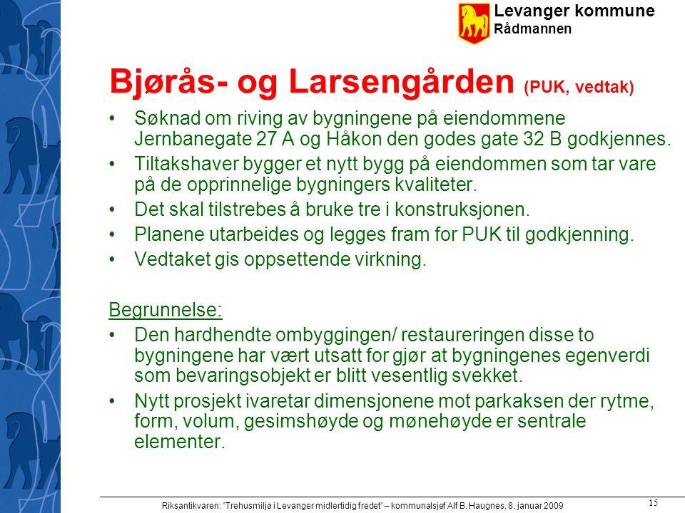 "Levanger kommune Rådmannen Riksantikvaren: ""Trehusmiljø i Levanger midlertidig fredet"" – kommunalsjef Alf B. Haugnes, 8. januar 2009 15 Bjørås- og Lar"