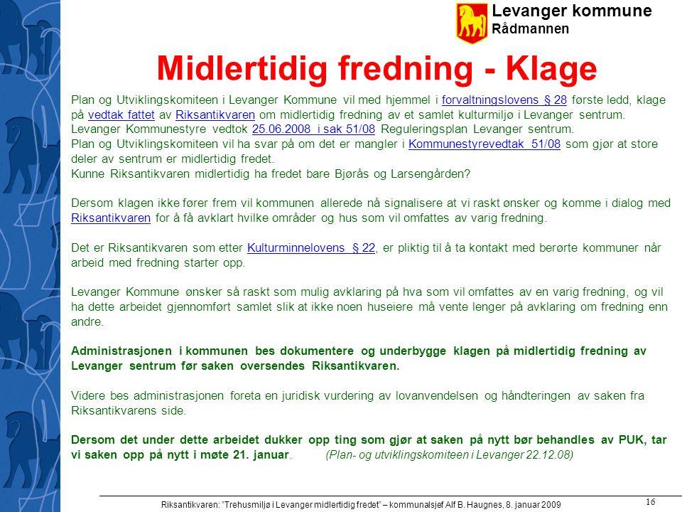 """Levanger kommune Rådmannen Riksantikvaren: """"Trehusmiljø i Levanger midlertidig fredet"""" – kommunalsjef Alf B. Haugnes, 8. januar 2009 16 Midlertidig fr"""