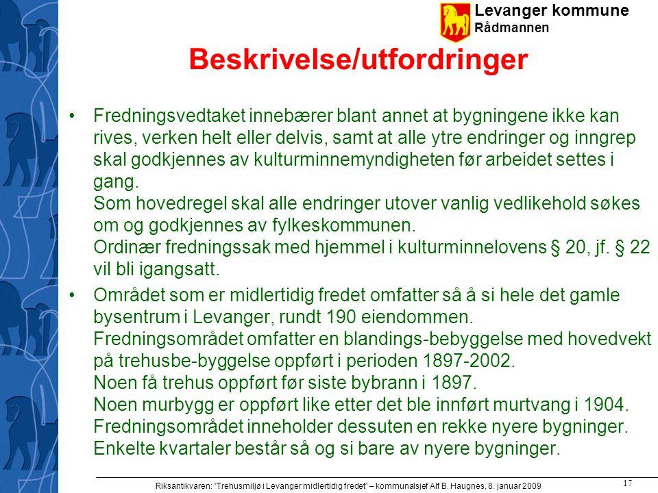 "Levanger kommune Rådmannen Riksantikvaren: ""Trehusmiljø i Levanger midlertidig fredet"" – kommunalsjef Alf B. Haugnes, 8. januar 2009 17 Beskrivelse/ut"