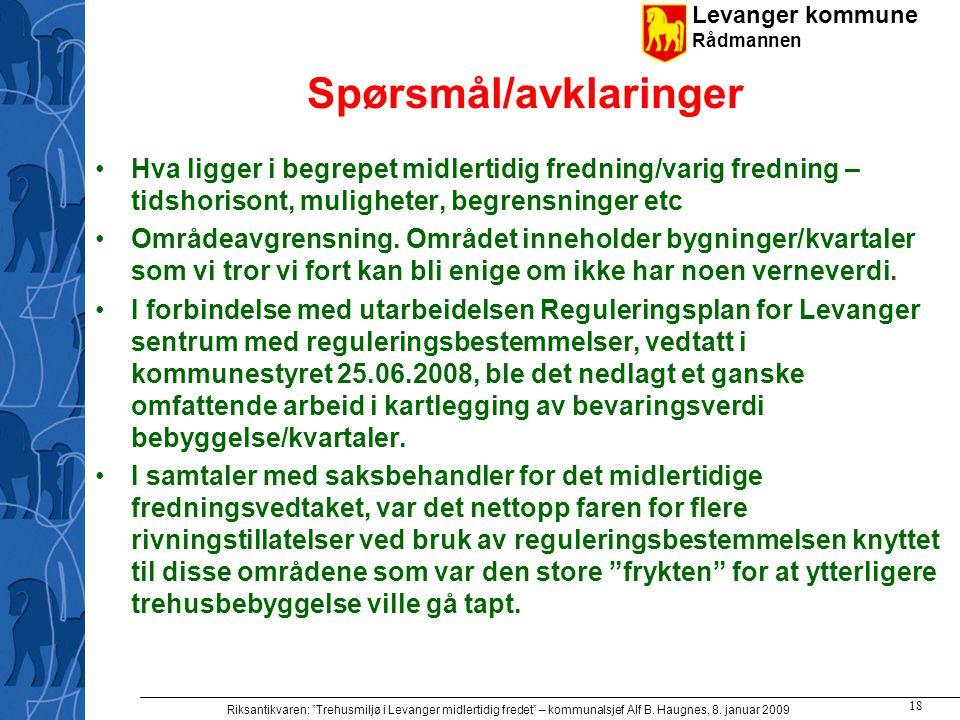 """Levanger kommune Rådmannen Riksantikvaren: """"Trehusmiljø i Levanger midlertidig fredet"""" – kommunalsjef Alf B. Haugnes, 8. januar 2009 18 Spørsmål/avkla"""