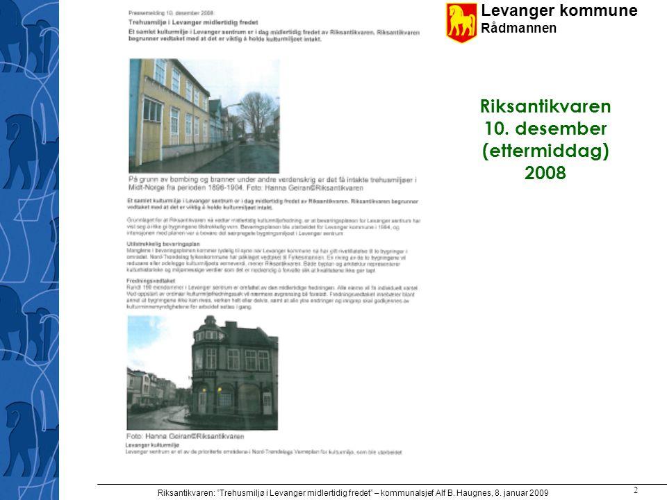 "Levanger kommune Rådmannen Riksantikvaren: ""Trehusmiljø i Levanger midlertidig fredet"" – kommunalsjef Alf B. Haugnes, 8. januar 2009 2 Riksantikvaren"