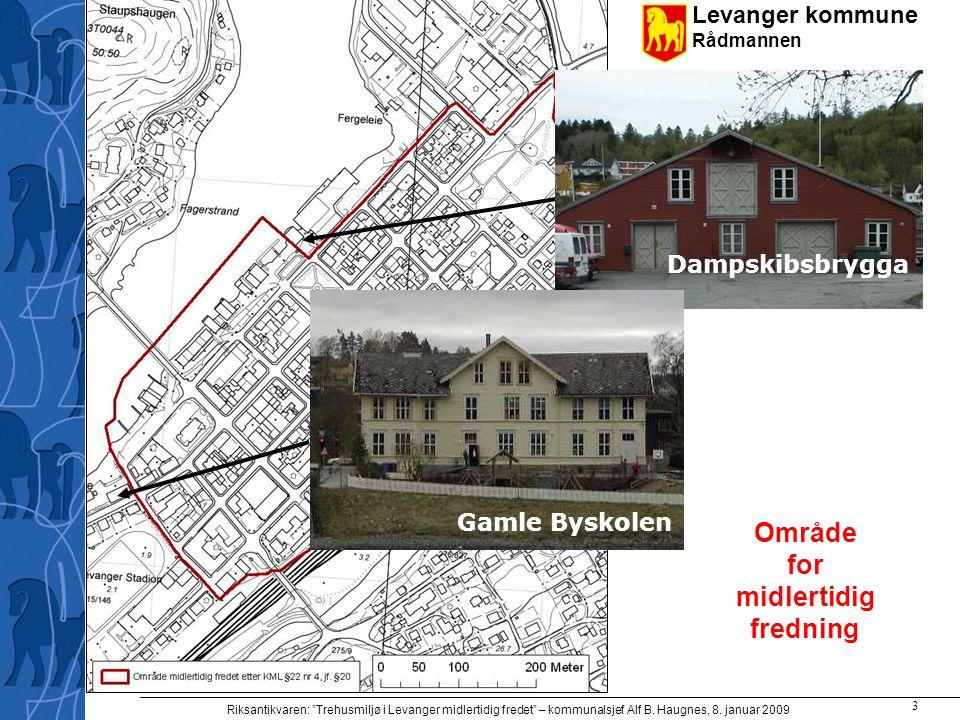 """Levanger kommune Rådmannen Riksantikvaren: """"Trehusmiljø i Levanger midlertidig fredet"""" – kommunalsjef Alf B. Haugnes, 8. januar 2009 3 Område for midl"""