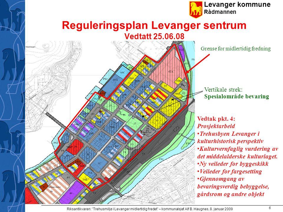 "Levanger kommune Rådmannen Riksantikvaren: ""Trehusmiljø i Levanger midlertidig fredet"" – kommunalsjef Alf B. Haugnes, 8. januar 2009 6 Reguleringsplan"