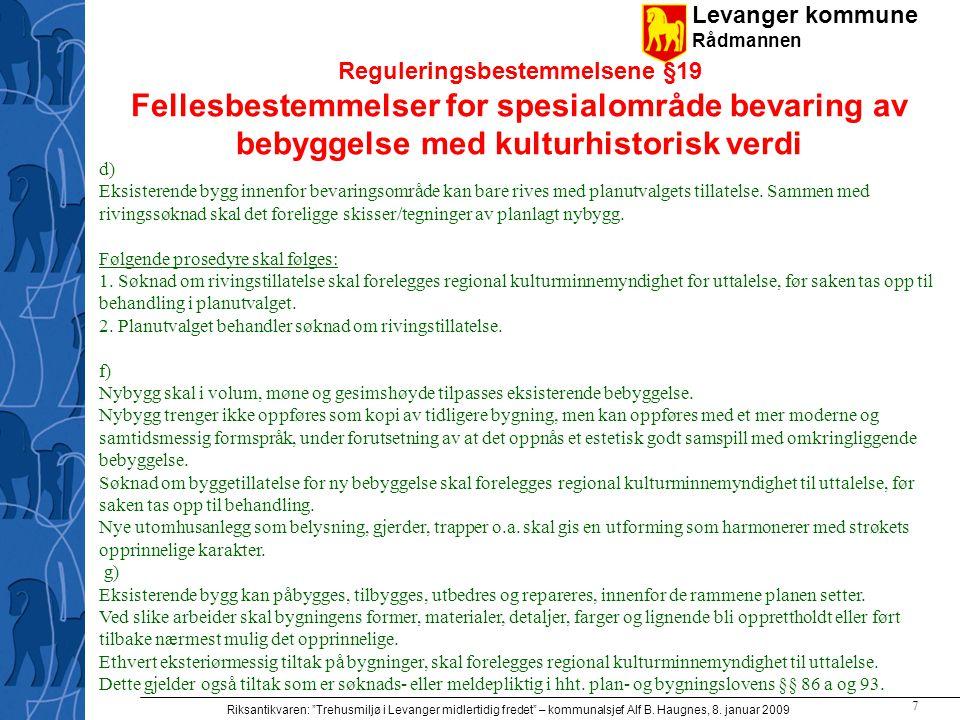 "Levanger kommune Rådmannen Riksantikvaren: ""Trehusmiljø i Levanger midlertidig fredet"" – kommunalsjef Alf B. Haugnes, 8. januar 2009 7 Reguleringsbest"