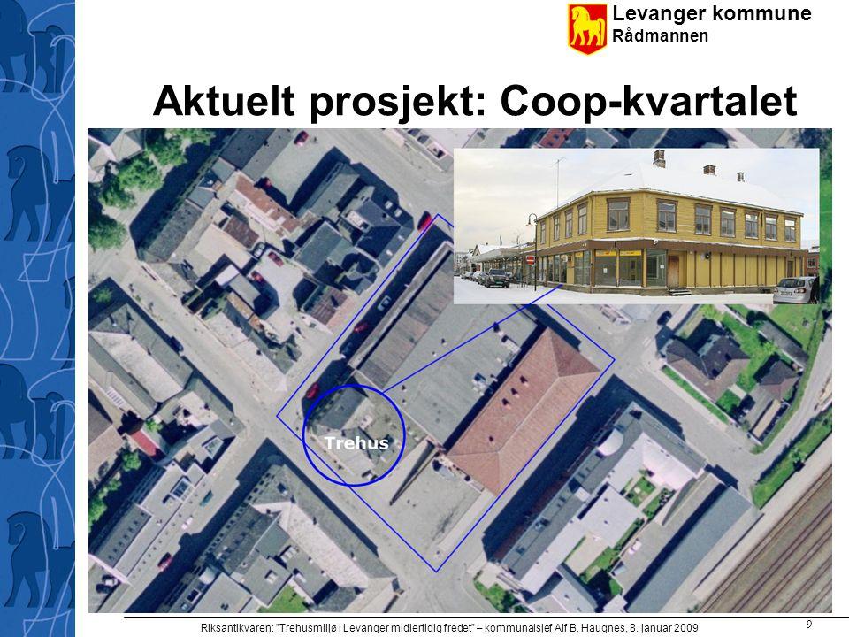 """Levanger kommune Rådmannen Riksantikvaren: """"Trehusmiljø i Levanger midlertidig fredet"""" – kommunalsjef Alf B. Haugnes, 8. januar 2009 9 Aktuelt prosjek"""