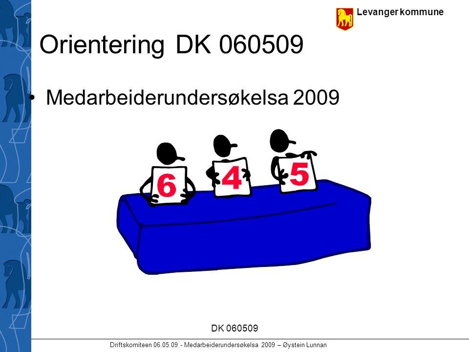 Levanger kommune Driftskomiteen 06.05.09 - Medarbeiderundersøkelsa 2009 – Øystein Lunnan DK 060509 Orientering DK 060509 Medarbeiderundersøkelsa 2009