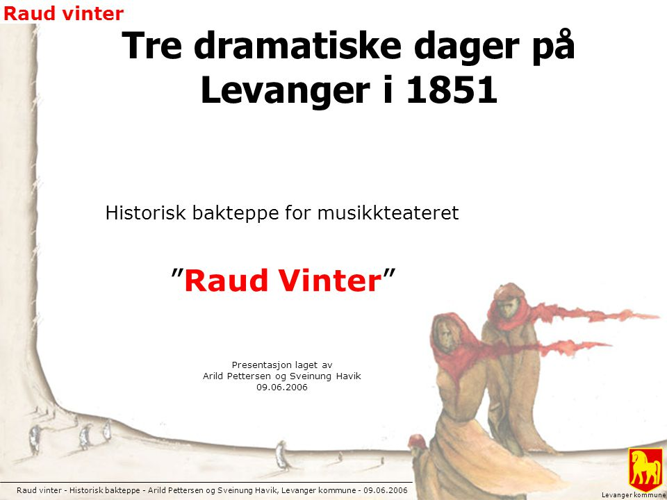 Raud vinter - Historisk bakteppe - Arild Pettersen og Sveinung Havik, Levanger kommune - 09.06.2006 Raud vinter Levanger kommune Levanger sett fra Nesset før 1864.