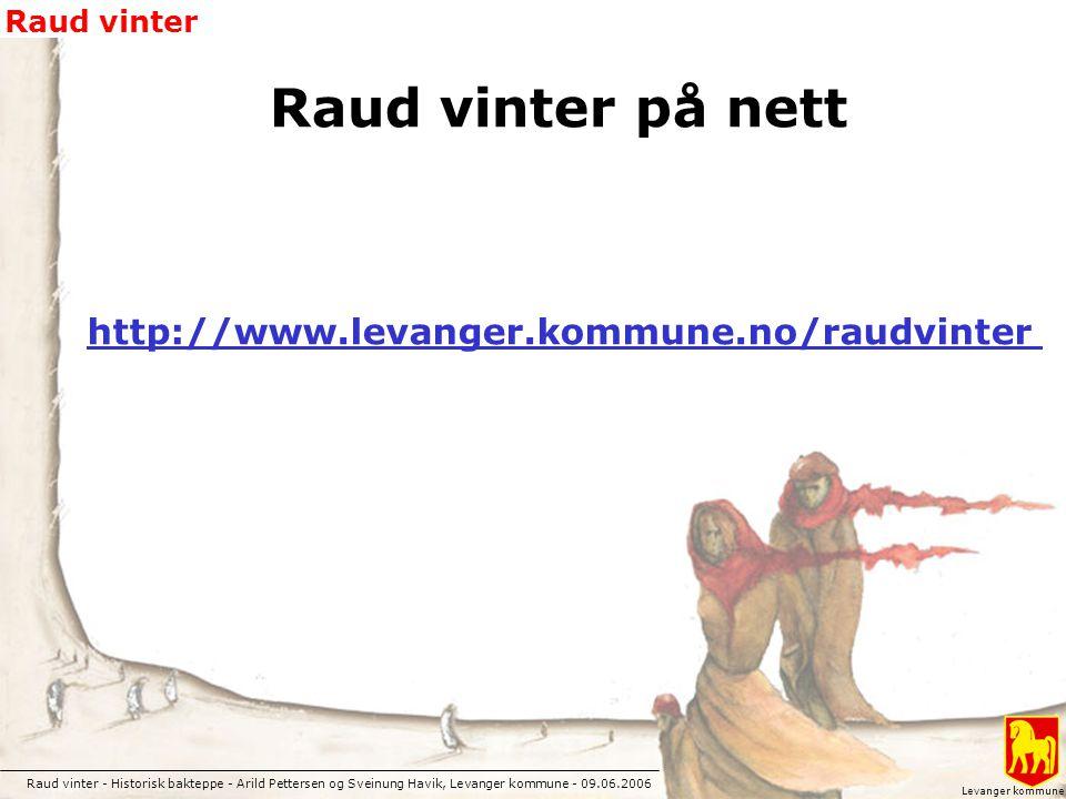 Raud vinter - Historisk bakteppe - Arild Pettersen og Sveinung Havik, Levanger kommune - 09.06.2006 Raud vinter Levanger kommune Raud vinter på nett h