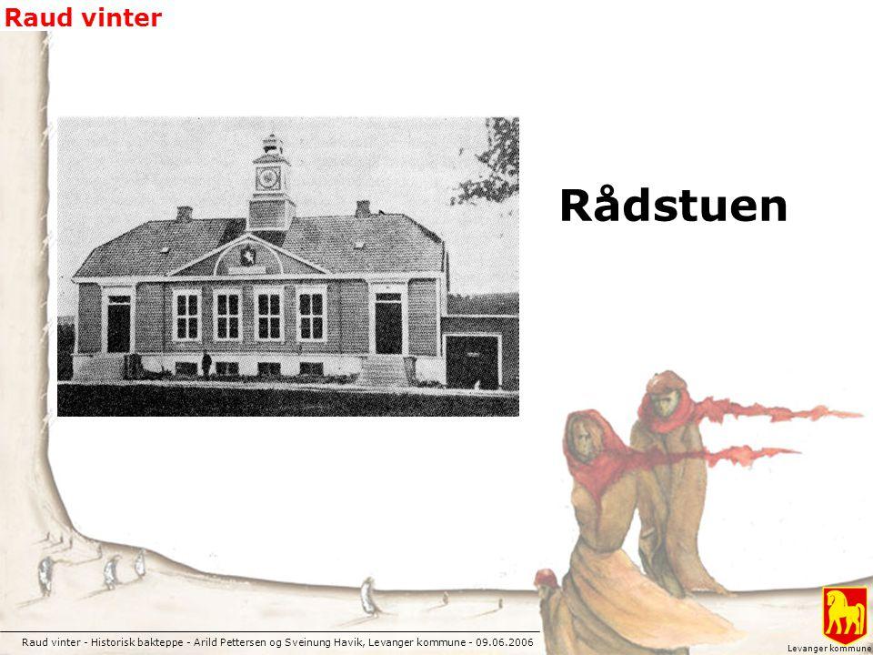 Raud vinter - Historisk bakteppe - Arild Pettersen og Sveinung Havik, Levanger kommune - 09.06.2006 Raud vinter Levanger kommune Rådstuen