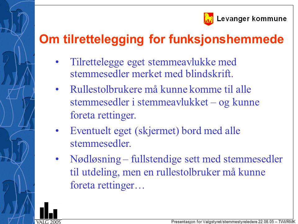 Presentasjon for Valgstyret/stemmestyreledere 22.08.05 – TWI/RMK Tilrettelegge eget stemmeavlukke med stemmesedler merket med blindskrift.