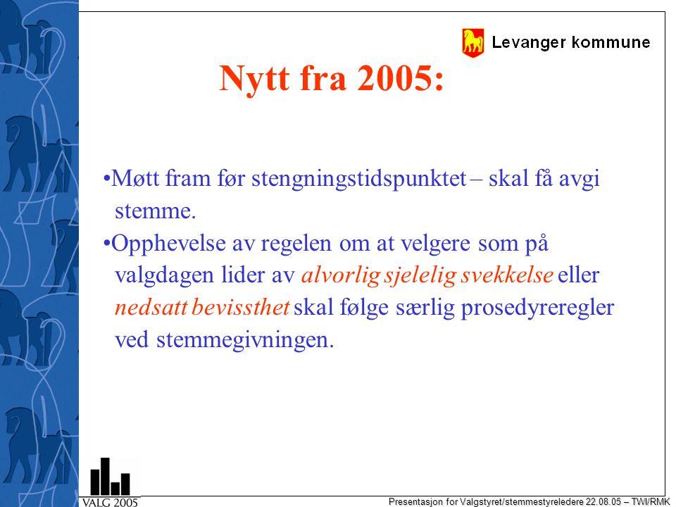 Presentasjon for Valgstyret/stemmestyreledere 22.08.05 – TWI/RMK Nytt fra 2005: Møtt fram før stengningstidspunktet – skal få avgi stemme.