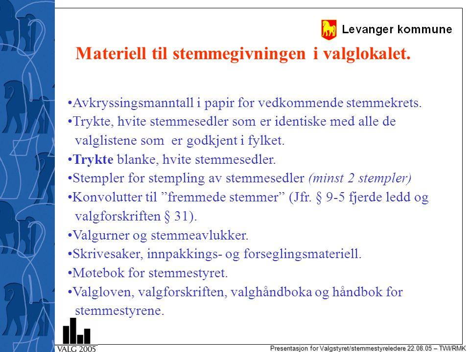 Presentasjon for Valgstyret/stemmestyreledere 22.08.05 – TWI/RMK Materiell til stemmegivningen i valglokalet.
