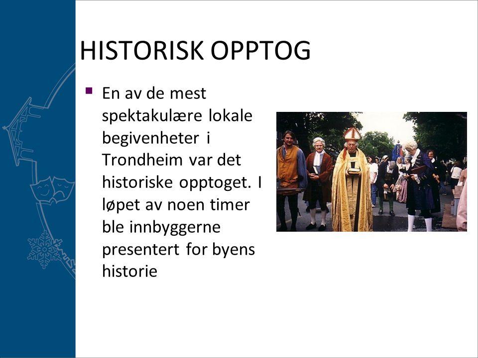 HISTORISK OPPTOG  En av de mest spektakulære lokale begivenheter i Trondheim var det historiske opptoget. I løpet av noen timer ble innbyggerne prese