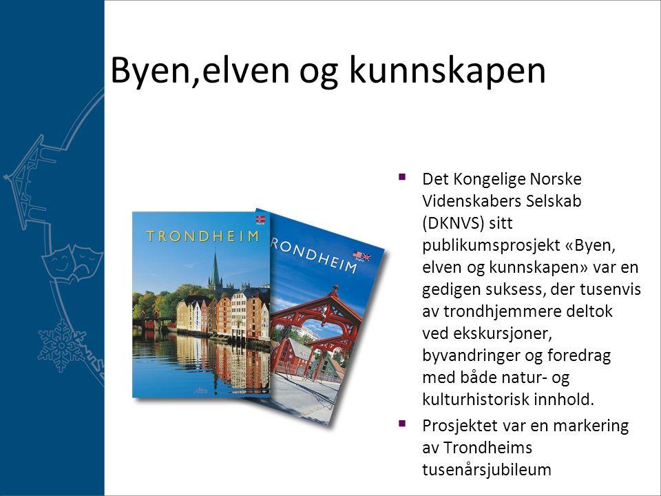 Byen,elven og kunnskapen  Det Kongelige Norske Videnskabers Selskab (DKNVS) sitt publikumsprosjekt «Byen, elven og kunnskapen» var en gedigen suksess, der tusenvis av trondhjemmere deltok ved ekskursjoner, byvandringer og foredrag med både natur- og kulturhistorisk innhold.