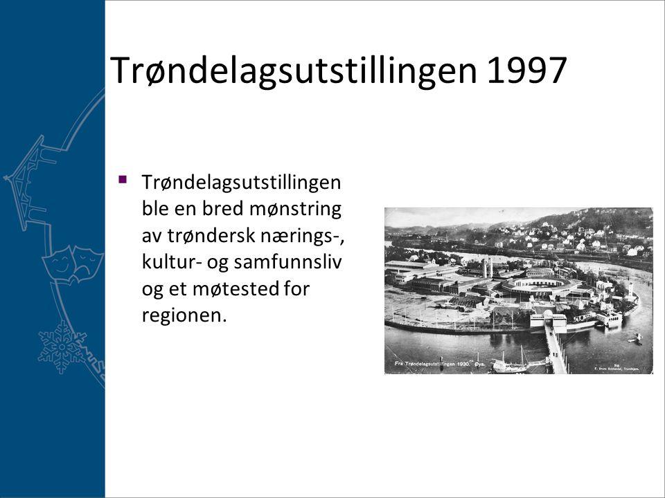 Trøndelagsutstillingen 1997  Trøndelagsutstillingen ble en bred mønstring av trøndersk nærings-, kultur- og samfunnsliv og et møtested for regionen.