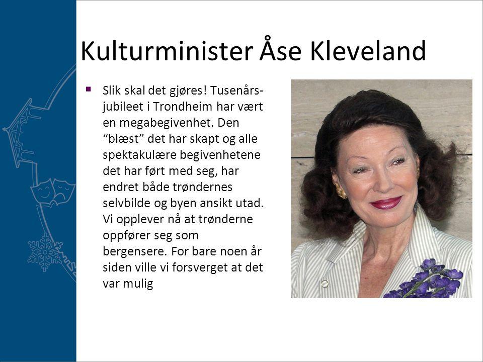 """Kulturminister Åse Kleveland  Slik skal det gjøres! Tusenårs- jubileet i Trondheim har vært en megabegivenhet. Den """"blæst"""" det har skapt og alle spek"""