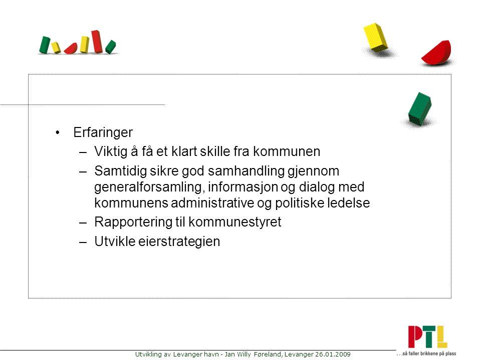 Utvikling av Levanger havn - Jan Willy Føreland, Levanger 26.01.2009 Erfaringer –Viktig å få et klart skille fra kommunen –Samtidig sikre god samhandl