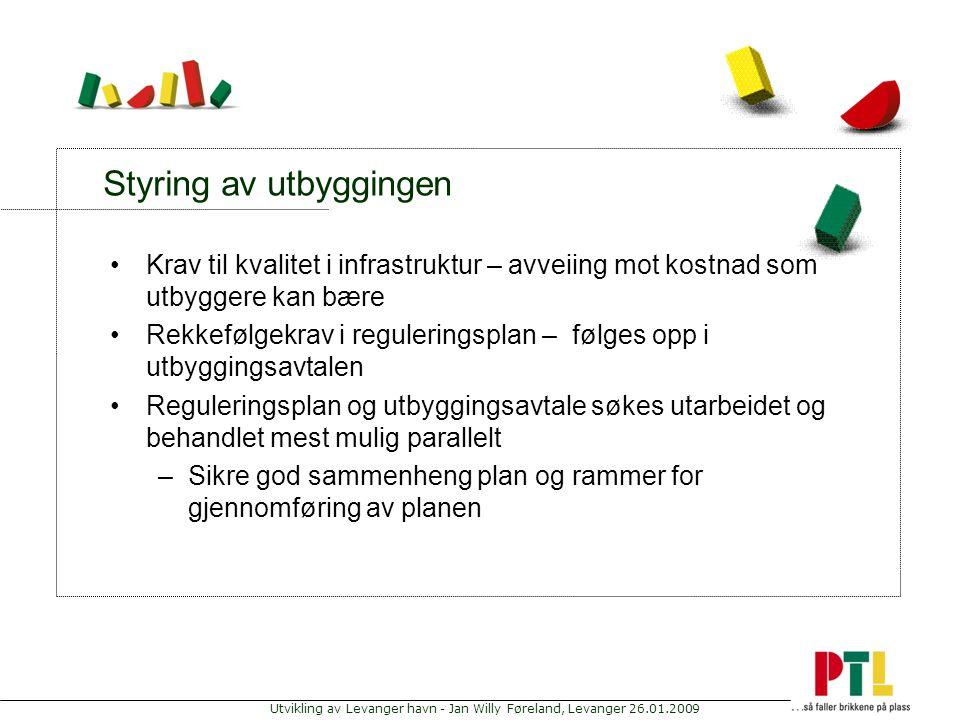 Utvikling av Levanger havn - Jan Willy Føreland, Levanger 26.01.2009 Styring av utbyggingen Krav til kvalitet i infrastruktur – avveiing mot kostnad s