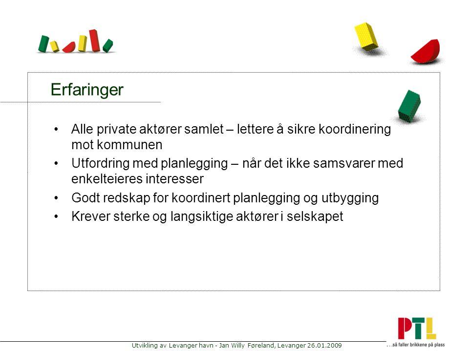 Utvikling av Levanger havn - Jan Willy Føreland, Levanger 26.01.2009 Erfaringer Alle private aktører samlet – lettere å sikre koordinering mot kommune