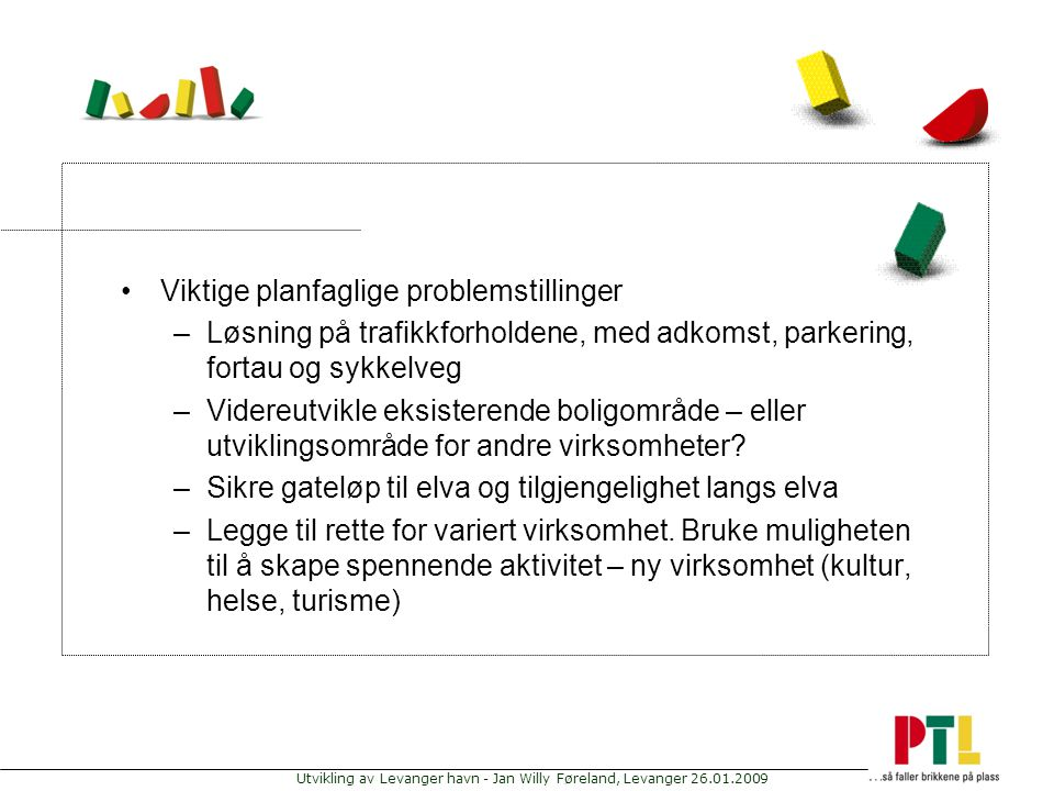 Utvikling av Levanger havn - Jan Willy Føreland, Levanger 26.01.2009 Viktige planfaglige problemstillinger –Løsning på trafikkforholdene, med adkomst,