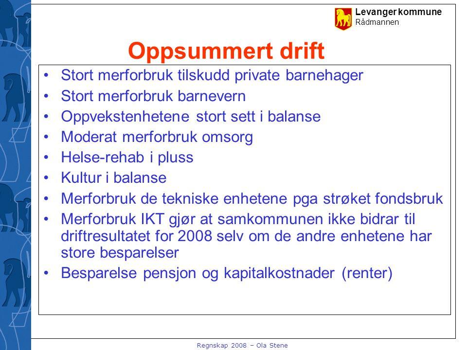 Levanger kommune Rådmannen Regnskap 2008 – Ola Stene Oppsummert drift Stort merforbruk tilskudd private barnehager Stort merforbruk barnevern Oppvekst