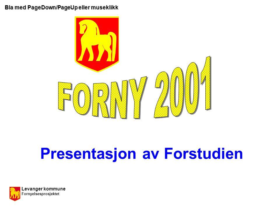 Levanger kommune Fornyelsesprosjektet Presentasjon av Forstudien Bla med PageDown/PageUp eller museklikk
