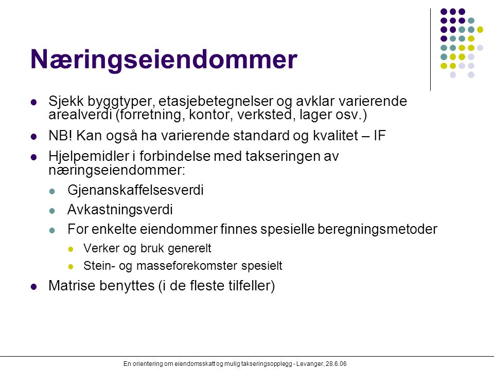 En orientering om eiendomsskatt og mulig takseringsopplegg - Levanger, 28.6.06 Næringseiendommer Sjekk byggtyper, etasjebetegnelser og avklar varieren