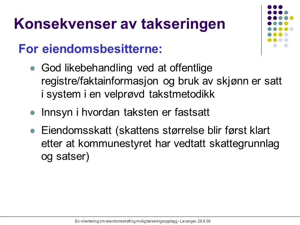 En orientering om eiendomsskatt og mulig takseringsopplegg - Levanger, 28.6.06 Konsekvenser av takseringen For eiendomsbesitterne: God likebehandling